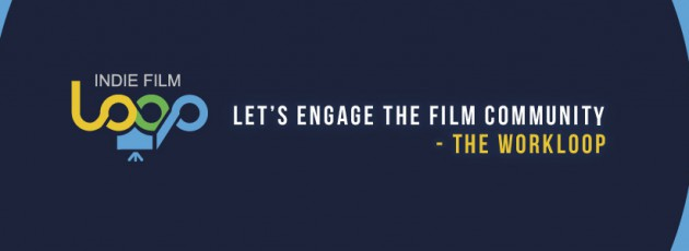 The Indie Film Loop Workloop to bring a community of film-makers together throughout the entire film-making process